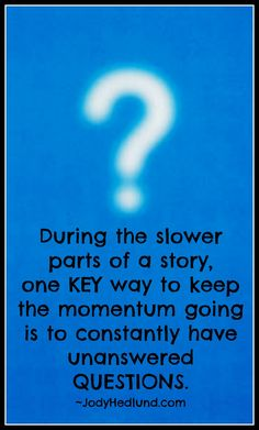 Good thing to remember - Even if there's no high action at a particular moment, the reader will still if his curiosity is captive.
