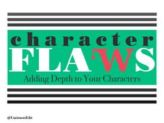 Character Flaws: Adding Depth to Your Characters — Curiouser Editing