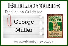 Discussion Guide for George Muller (for Bibliovores: a Homeschool Co-op Class) from Walking by the Way