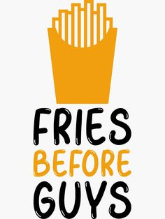 Fries before guys funny sticker for girls and guys. Sticker Design, Sell Your Art, Funny Stickers, Fries, Guys, Sons, Boys
