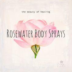 Rosewater Body Sprays!  Healing beautifully...