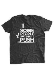 Some People Just Need A Push T-shirt Funny Tshirt Stick Figure Tshirt Achievement Family Mens Ladies Womens Youth Kids T-shirt