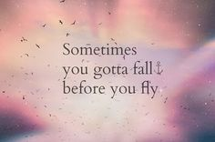 [Fall before you fly quotes life truth fall fly] I find it funny how most people use this quote, but never know it's actually lyrics from a Sleeping With Sirens song..