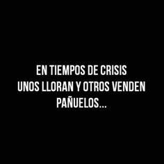 Frases de éxito y motivación. Citas. En tiempos de crisis unos lloran y otros venden pañuelos.