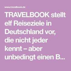 TRAVELBOOK stellt elf Reiseziele in Deutschland vor, die nicht jeder kennt – aber unbedingt einen Besuch wert sind. Germany Travel, Travel Tips, Elf, Feelings, Travelling, Awesome, Road Trip Destinations, Travel Destinations, Viajes