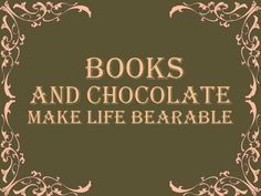 "booksdirect:    ""Books and chocolate make life bearable."""