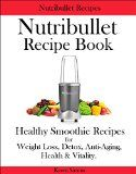 Nutribullet Recipe Book - Healthy Smoothies for Weight Loss, Detox, Anti Aging, Health, & Vitality - http://howtomakeastorageshed.com/articles/nutribullet-recipe-book-healthy-smoothies-for-weight-loss-detox-anti-aging-health-vitality/