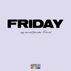 Friday... My second favorite F-word