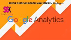 SIMPLE GUIDE ON GOOGLE ANALYTICS For Beginners