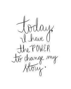 Today, I have the power to change my story.