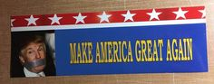 MAKE AMERICA GREAT AGAIN DUCT TAPE TRUMP  - ANTI Trump POLITICAL BUMPER STICKER