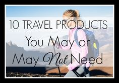 10 Travel Products you may or may NOT need