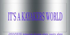 White license plate vanity plate custom made it's a kayakers world vinyl lettering outdoor plate Javanese font car plate jeep plate