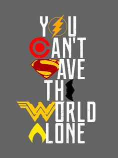 Justice League You can't save The World Alone #JusticeLeague