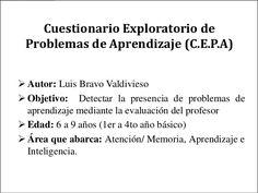 Cuestionario Exploratorio de Problemas de Aprendizaje (C.E.P.A) Autor: Luis Bravo Valdivieso Objetivo: Detectar la prese...