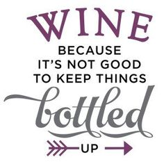 Silhouette Design Store - View Design #141695: wine becauase it's not good keep bottled up phrase