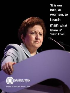 Shirin Ebadi said 'It is our turn, as women, to teach men what Islam is' during the 2012 Women's Forum Global Meeting Shirin Ebadi is a human rights lawyer and Nobel Peace Prize Laureate www.womens-forum.com