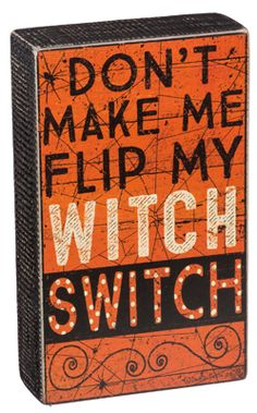 Primitives by Kathy 'Don& Make Me Flip My Witch Switch' Box Sign Halloween Home Decor, Halloween Signs, Halloween House, Holidays Halloween, Halloween Crafts, Halloween Decorations, Halloween Ideas, Fall Decorations, Pinup Halloween