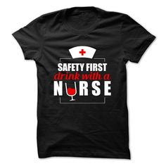 (New Tshirt Design) Safety First Drink With a Nurse [TShirt 2016] Hoodies Tee Shirts