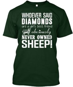 Whoever Said Diamonds Are A Girls Best Friend Obviously Never Owned Sheep! Forest Green T-Shirt Front