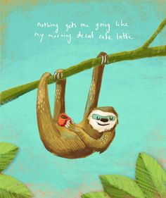 Sloth drinking coffee (this is your brain on decaf) (jokingnotjoking)