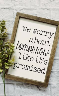 Yessss. I'm such a worry-wart. We Worry About Tomorrow Like It's Promised | Farmhouse Signs | Modern Farmhouse decor | Hand Painted | Rustic sign, Rustic decor, home decor, inspirational decor, living room sign #ad