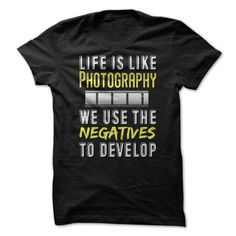 Life is Like Photography We Use The Negatives to Develop T Shirts, Hoodies. Check price ==► https://www.sunfrog.com/Hobby/Life-is-Like-Photography-We-Use-The-Negatives-to-Develop.html?41382 $21.95