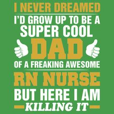 Proud Dad Of Awesome RN NURSE