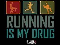 Fitness Stuff #28: Running is my drug
