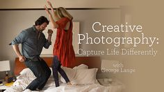 Creative Photography: Capture Life Differently
