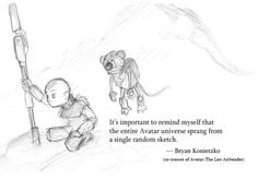 """""""It's important to remind myself that the Avatar sprang from a single, random sketch."""""""