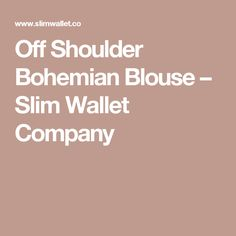 Off Shoulder Bohemian Blouse – Slim Wallet Company