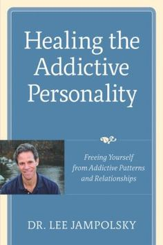Healing the addictive personality : freeing yourself from addictive patterns and relationships / Lee Jampolsky.