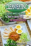 Clean Eating: The Most WANTED Recipes And Plans For Optimal Health And Staying Lean For Life ( Clean Eaitng Clean Eating Cookbook Clean Eating  Weight loss Weight Watcher Low Carbs Reviews