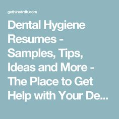 Dental Hygiene Resumes   Samples, Tips, Ideas And More   The Place To Get  Dental Hygienist Resume