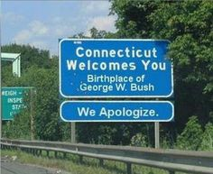 Connecticut (Part They may be the place that gave us George W. Bush, but they also give us some great humor. Exhibit A is this hilarious sign, which profusely apologizes for giving us one of the stupidest presidents America has seen. Funny Street Signs, Funny Road Signs, George W Bush, King George, Cool Pictures, Funny Pictures, Hilarious Photos, That's Hilarious, It's Funny