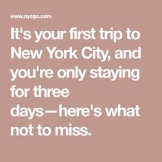 It's your first trip to New York City, and you're only staying for three days—here's what not to miss.