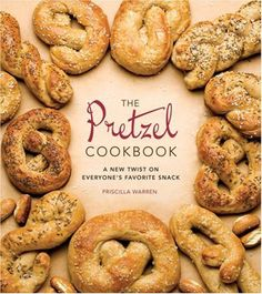 Food lovers diet salty snacks make your own chips crisps the pretzel cookbook a new twist on everyones favorite snack forumfinder Choice Image