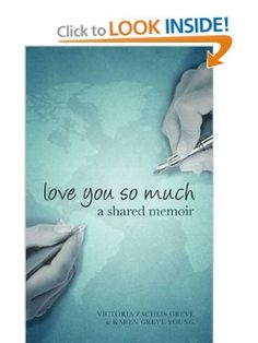 Love You So Much: A mother and daughter's shared memoir, breaking the silence of ovarian cancer from across the miles: Victoria Zacheis Greve, Karen Greve Young: 9781904881360: Amazon.com: Books