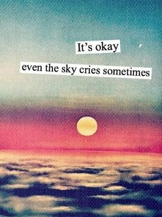 Even the sky cries sometimes.