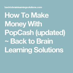 How To Make Money With PopCash (updated) ~ Back to Brain Learning Solutions