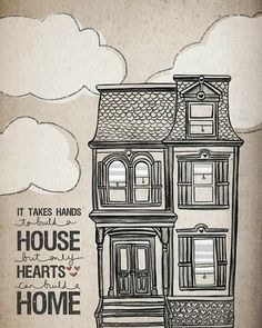 """Black and white illustration of a home with quote, """"It takes hands to build a house but only hearts can build a home."""""""