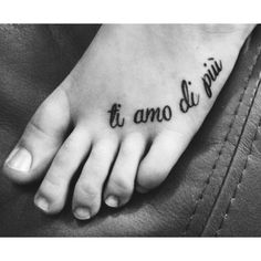 """""""I love you more"""" in Italian. My mom and I got matching tattoos before I left for college. We've been saying this to each other for as long as I can remember."""