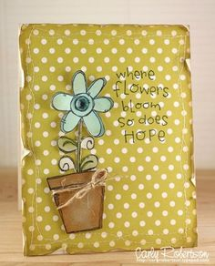 Carly Robertson - Single Flower Distressed. Stamp sets:  Pot-a - Flower and Flower Quotes