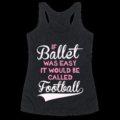 "Every aspiring ballerina knows that ballet is tough - way tougher than football! Show your love for ballet with this funny shirt. This cute shirt features the phrase ""if ballet was easy it would be called football"", including a cute heart, and is perfect for ballerinas and people who love the ballet."