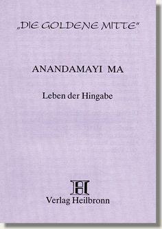 """Heft 15 - Anandamayi Ma - Leben der Hingabe - (1896-1982), ihr Name bedeutet """"Die Mutter, die von Glückseligkeit durchdrungen ist"""". Sie war eine der größten Heiligen Indiens, und ihre Liebe und Weisheit, ja, allein schon ihre Gegenwart inspirierte Tausende von Menschen auf der Suche nach der Höchsten Wirklichkeit. Auf universelle Weise beriet sie Menschen aller Religionsbekenntnisse. http://www.verlag-heilbronn.de/b%C3%BCcher/goldene-mitte-heftreihe-1-33/15-anandamayi-ma-leben-der-hingabe/"""