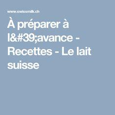 À préparer à l'avance - Recettes - Le lait suisse