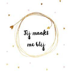 Jij maakt me blij! Dit is een van onze geboortekaartjes met goud. #goud #geboortekaartjes #birthannouncement Text Quotes, Qoutes, Funny Quotes, Ps I Love, Dutch Quotes, Pretty Quotes, Magic Words, Picture Quotes, Cool Words