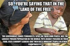 Land of the free... lol... the funny things Americans tell themselves so they can cope with life.