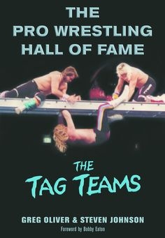 The Pro Wrestling Hall of Fame: The Tag Teams by Greg Oliver, ECW Press — When you put four pro wrestlers in a ring, you double the athleticism, mischief, and entertainment. That's the equation behind The Pro Wrestling Hall of Fame: The Tag Teams, the first comprehensive and historical look at wrestling's tag team phenomenon. . .